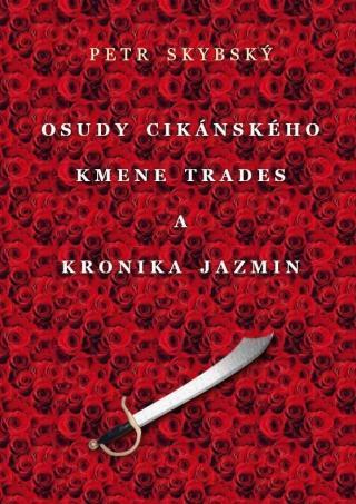 Osudy cikánského kmene Trades a Kronika Jazmin - Skybský Petr [E-kniha]